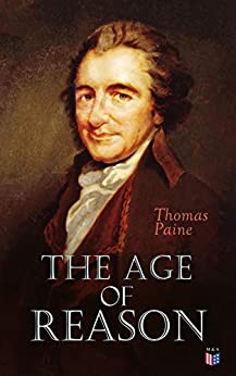 The Age of Reason: An Investigation of True and Fabulous Theology (With Biography of Thomas Paine) by [Paine, Thomas]