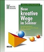 Neue kreative Wege im Seminar. Ein Methodenbuch fuer den ideenreichen Einsatz von Materialien