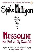 War Memoirs Mussolini Volume 4: His Part In My Downfall (Spike Milligan War Memoirs) by Spike Milligan(2012-10-30)