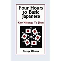 Four Hours to Basic Japanese: Kiso Nihongo Yo Jikan