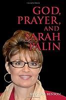 God, Prayer, and Sarah Palin or Sarah Palin and the Power of Prayer
