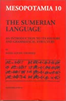 The Sumerian Language: An Introduction to Its History and Grammatical Structure (Mesopotamia: Copenhagen Studies in Assyriology, 10)