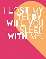 """I lost my teddy will you sleep with me.: 