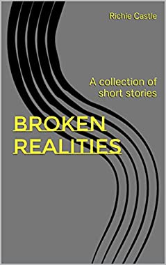 Broken Realities: A collection of short stories (English Edition)