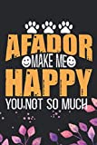 Afador Make Me Happy You, Not So Much: Cool Afador Dog Journal Notebook - Afador Puppy Lover Gifts ? Funny Afador Dog Notebook - Afador Owner Gifts. 6 x 9 in 120 pages