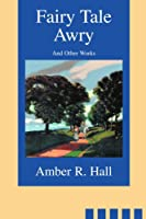 Fairy Tale Awry: And Other Works