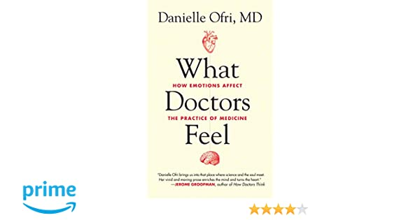 amazon what doctors feel how emotions affect the practice of
