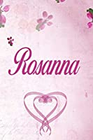 Rosanna: Personalized Name Notebook/Journal Gift For Women & Girls 100 Pages (Pink Floral Design) for School, Writing Poetry, Diary to Write in, Gratitude Writing, Daily Journal or a Dream Journal.