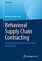 Behavioral Supply Chain Contracting: Decision Biases in Behavioral Operations Management (Edition KWV)