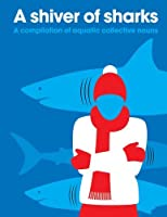 A Shiver of Sharks: A Compilation of Aquatic Collective Nouns by PatrickGeorge(2012-10-09)