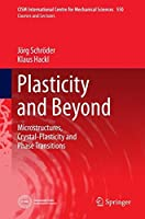 Plasticity and Beyond: Microstructures, Crystal-Plasticity and Phase Transitions (CISM International Centre for Mechanical Sciences)