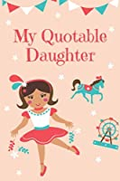 My Quotable Daughter: Memory Journal a Parents Journal for Unforgettable Quotes Cute Keepsake Journal Gift for Parents Mom Dad