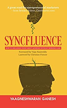 Syncfluence : How to Influence Your Target Audience Without Burning Cash by [Yaagneshwaran Ganesh]