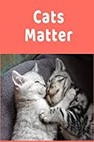 Cats Matter: Inspiring Funny Cats Gift Colorful Writing Journal, 6X9 120 Pages
