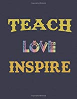 "Teach love inspire: Journal - Great Gift Idea for Teacher, (100 Page, 8.5"" x 11"" ) Soft Cover, Matte Finish, A Notebook for teachers"
