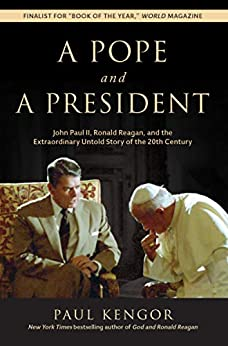 A Pope and a President: John Paul II, Ronald Reagan, and the Extraordinary Untold Story of the 20th Century by [Kengor, Paul]