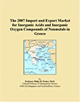 The 2007 Import and Export Market for Inorganic Acids and Inorganic Oxygen Compounds of Nonmetals in Greece