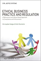 Ethical Business Practice and Regulation: A Behavioural and Values-based Approach to Compliance and Enforcement (Civil Justice Systems)