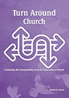 Turn around church: Evaluating the Sustainability of Fresh Expressions of Church
