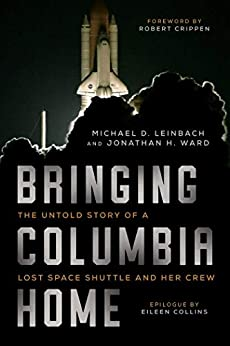 Bringing Columbia Home: The Untold Story of a Lost Space Shuttle and Her Crew by [Leinbach, Michael D., Ward, Jonathan H.]