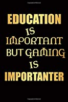 "Game Notebook: Education is important but gaming is importanter - Blank Lined Journal Notebook, Funny Game notebook, Game Gifts, Video Game journal, Perfect Game gifts for Kid, Adult, Men, Game Lover [120 pages, 6""x 9""]"