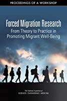 Forced Migration Research: From Theory to Practice in Promoting Migrant Well-being: Proceedings of a Workshop
