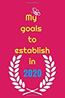 My goals to etablish in 2020: writing your goals on paper can make you more accountable