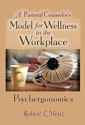 A Pastoral Counselor's Model for Wellness in the Workplace: Psychergonomics (English Edition)