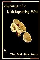 Rhymings of a Disintegrating Mind
