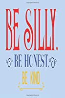 Be Silly Be Honest Be Kind: 2020 Diary, Planner, Organiser  - Week Per View - with Inspirational Motivational Quote