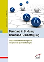 Beratung in Bildung, Beruf und Beschaeftigung: Eckpunkte und Erprobung eines integrierten Qualitaetskonzepts