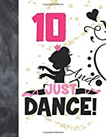 10 And Just Dance: Ballet Gifts For Girls A Writing Journal To Doodle And Write In - Ballerina Blank Lined Journaling Diary For Kids