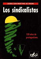 Los Sindicalistas: 150 Anos de Protagonismo