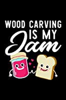 Wood Carving Is My Jam: Funny Notebook for Wood Carving Fan | Great Christmas & Birthday Gift Idea for Wood Carving Fan | Wood Carving Journal | 100 pages 6x9 inches