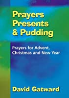 Prayers Presents and Pudding: Prayers for Advent, Christmas and New Year
