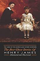 The Turn of the Screw and Other Horrors: The Best Ghost Stories of Henry James: Annotated and Illustrated (Oldstyle Tales of Murder, Mystery, Hauntings, and Horror)