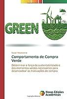 Comportamento de Compra Verde: Determinar a força da sustentabilidade e dos elementos verdes necessários para desencadear as motivações de compra