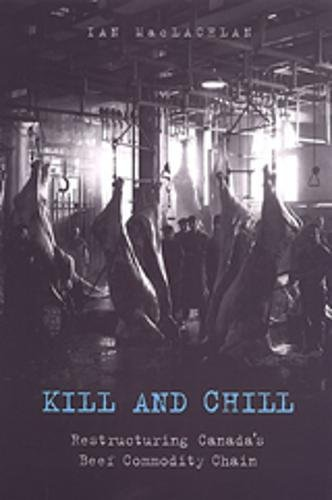 Download Kill and Chill: Restructuring Canada's Beef Commodity Chain 080207832X