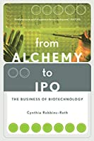 From Alchemy To Ipo: The Business Of Biotechnology by Cynthia Robbins-roth(2001-04-12)
