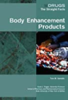 Body Enhancement Products (Drugs: The Straight Facts)