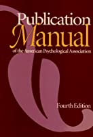 Publication Manual of the American Psychological Association (Publication Manual of the American Psychological Association, 4th ed)