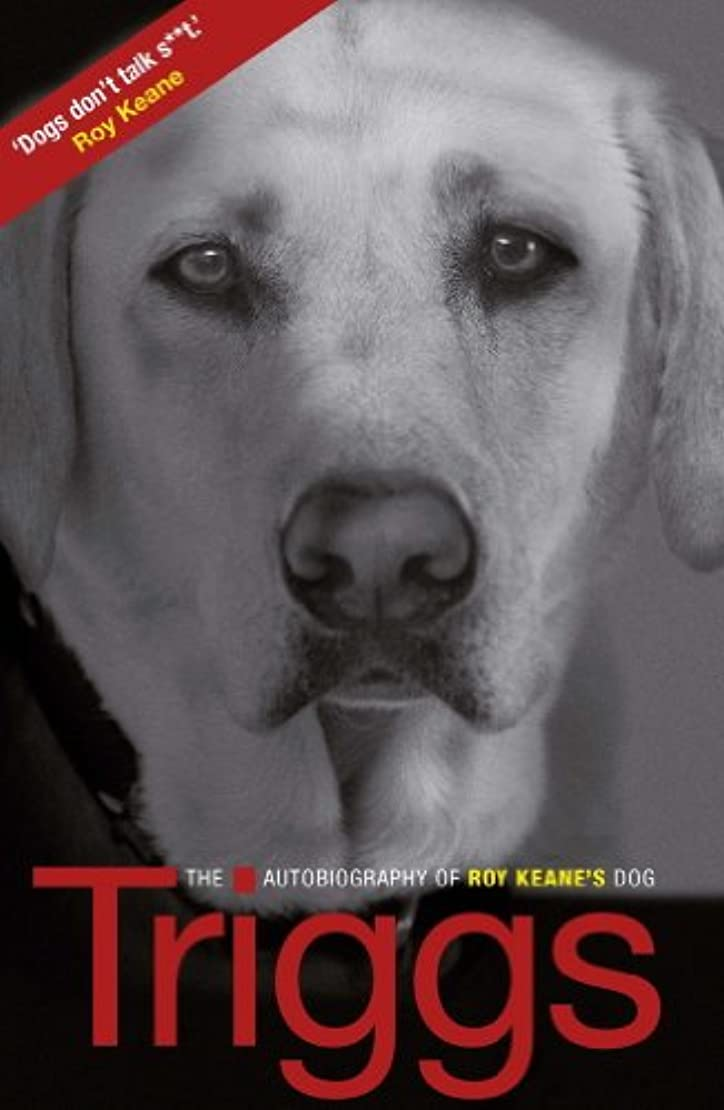 Triggs: The Autobiography of Roy Keane's Dog (English Edition)