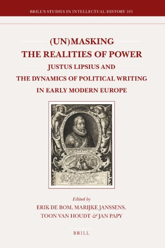 Unmasking the Realities of Power: Justus Lipsius and the Dynamics of Political Writing in Early Modern Europe (Brill's Studies in Intellectual History)