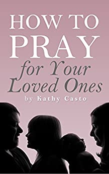 How to Pray for Your Loved Ones by [Casto, Kathy]
