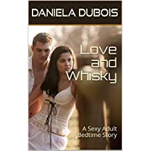 Love and Whisky: A Sexy Adult Bedtime Story