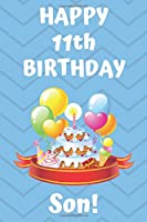 HAPPY 11th BIRTHDAY SON!: Happy 11th Birthday Card Journal / Notebook / Diary / Greetings / Appreciation Gift (6 x 9 - 110 Blank Lined Pages)