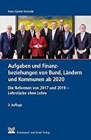 Aufgaben und Finanzbeziehungen von Bund, Laendern und Kommunen ab 2020: Die Reformen von 2017 und 2019: Lehrstuecke ohne Lehre? Darstellung