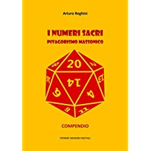 I numeri sacri. Pitagorismo massonico: Compendio (Italian Edition)