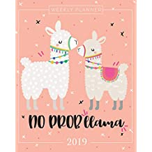 2019 Planner Weekly and Monthly: Calendar Schedule + Organizer Inspirational Quotes and Llama Lettering Cover January 2019 Through December 2019