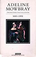 Adeline Mowbray: Or the Mother and Daughter (Mothers of the Novel Reprints)